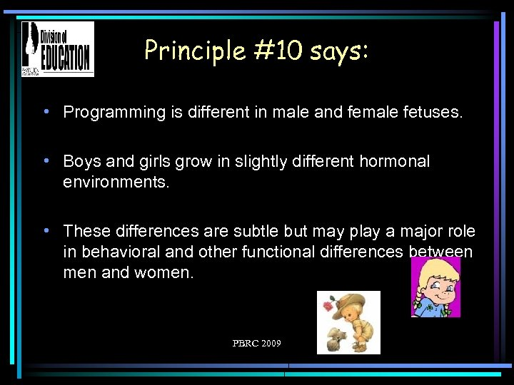 Principle #10 says: • Programming is different in male and female fetuses. • Boys