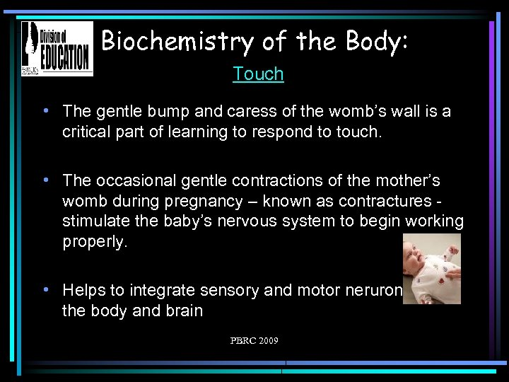 Biochemistry of the Body: Touch • The gentle bump and caress of the womb's