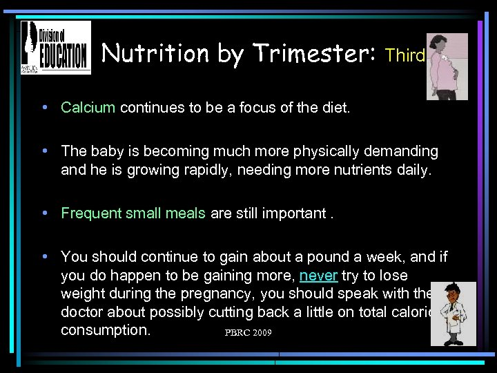 Nutrition by Trimester: Third • Calcium continues to be a focus of the diet.