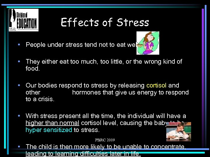 Effects of Stress • People under stress tend not to eat well. • They