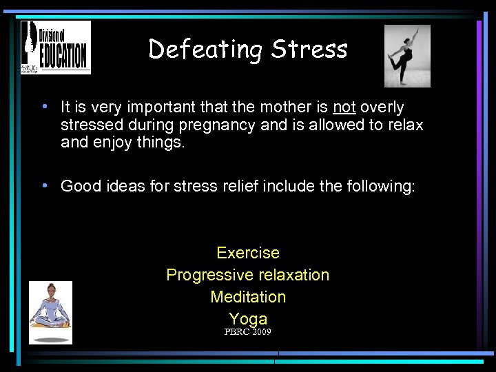 Defeating Stress • It is very important that the mother is not overly stressed