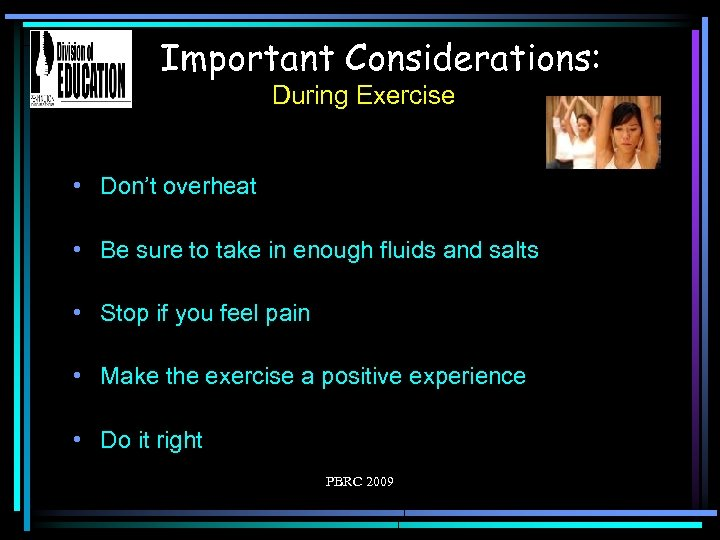 Important Considerations: During Exercise • Don't overheat • Be sure to take in enough
