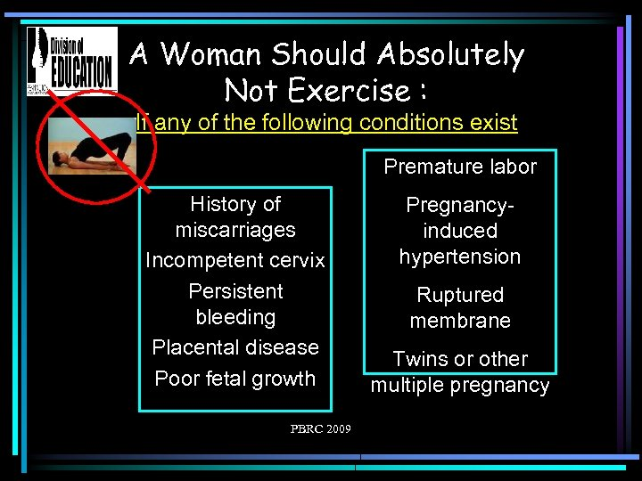 A Woman Should Absolutely Not Exercise : If any of the following conditions exist