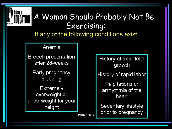 A Woman Should Probably Not Be Exercising: If any of the following conditions exist