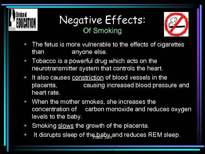 Negative Effects: Of Smoking • The fetus is more vulnerable to the effects of