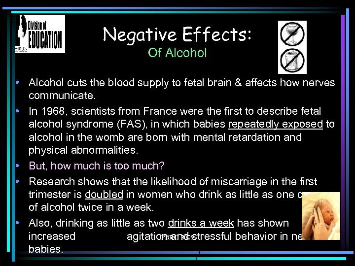 Negative Effects: Of Alcohol • Alcohol cuts the blood supply to fetal brain &