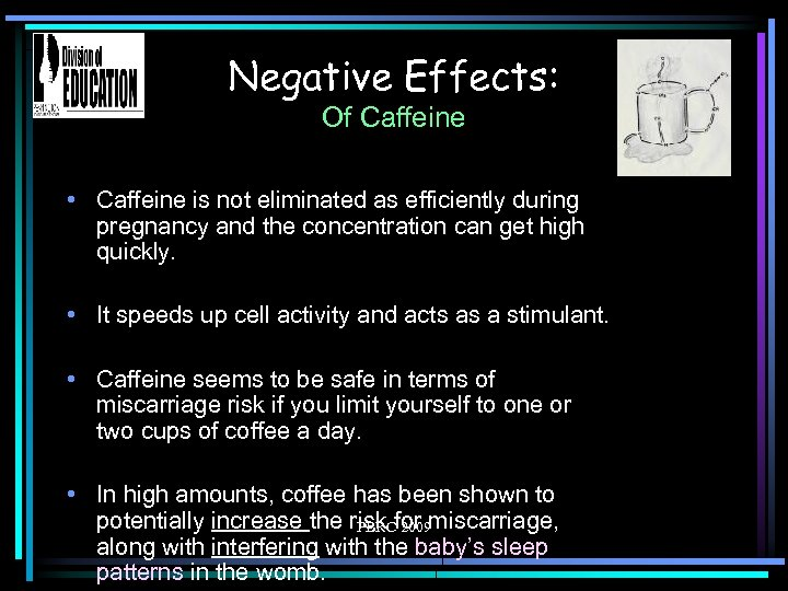 Negative Effects: Of Caffeine • Caffeine is not eliminated as efficiently during pregnancy and