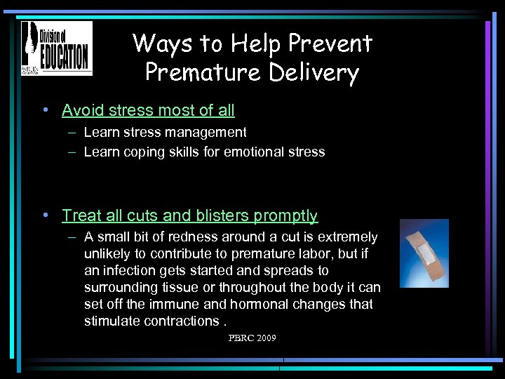 Ways to Help Prevent Premature Delivery • Avoid stress most of all – Learn