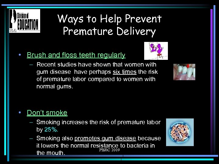 Ways to Help Prevent Premature Delivery • Brush and floss teeth regularly – Recent