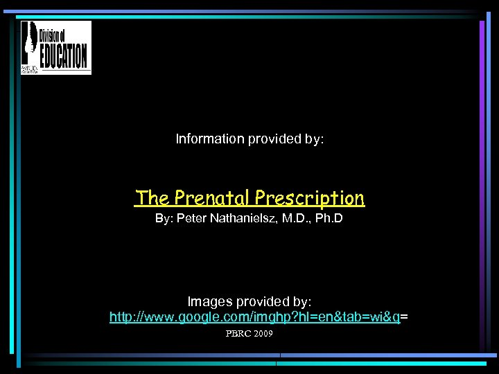 Information provided by: The Prenatal Prescription By: Peter Nathanielsz, M. D. , Ph. D