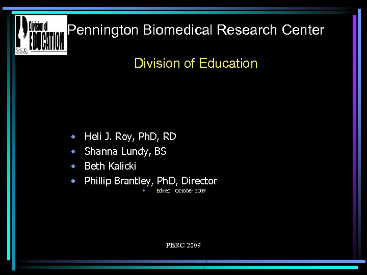 Pennington Biomedical Research Center Division of Education • • Heli J. Roy, Ph. D,