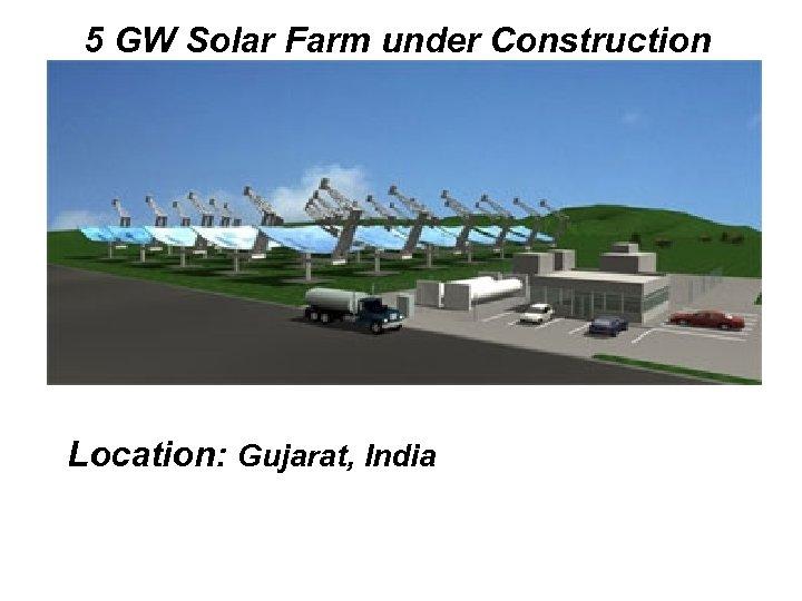5 GW Solar Farm under Construction Location: Gujarat, India