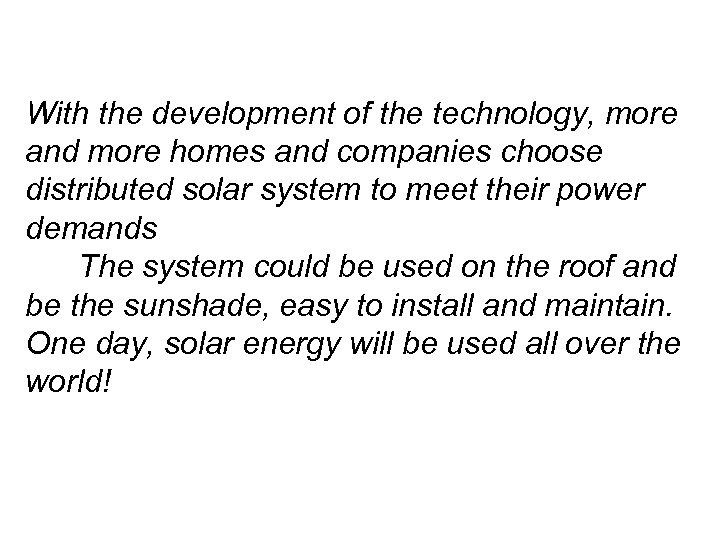 With the development of the technology, more and more homes and companies choose distributed