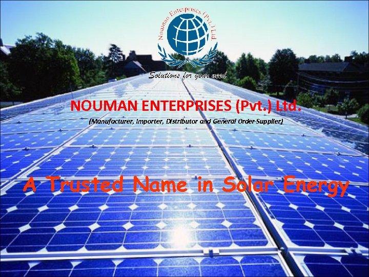 NOUMAN ENTERPRISES (Pvt. ) Ltd. (Manufacturer, Importer, Distributor and General Order Supplier) A Trusted