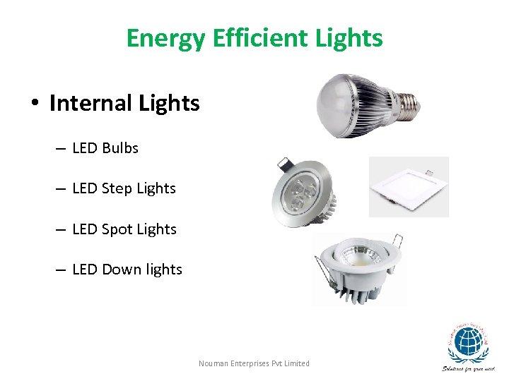 Energy Efficient Lights • Internal Lights – LED Bulbs – LED Step Lights –