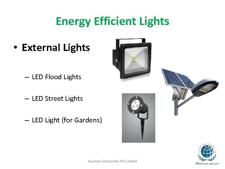 Energy Efficient Lights • External Lights – LED Flood Lights – LED Street Lights