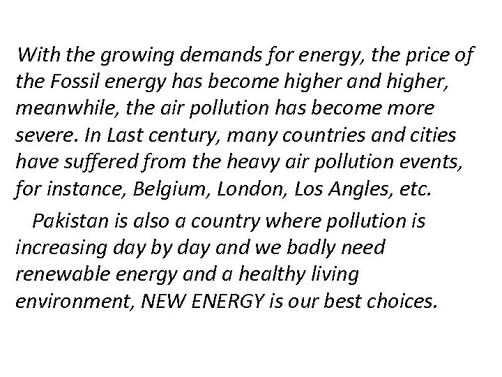 With the growing demands for energy, the price of the Fossil energy has become