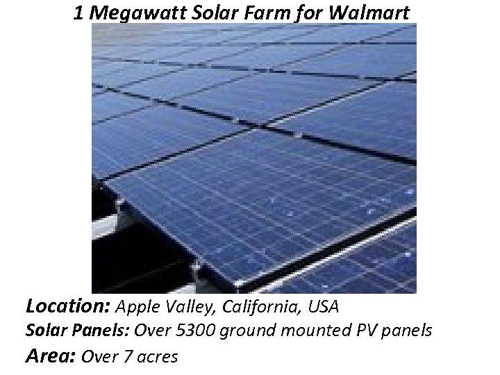 1 Megawatt Solar Farm for Walmart Location: Apple Valley, California, USA Solar Panels: Over