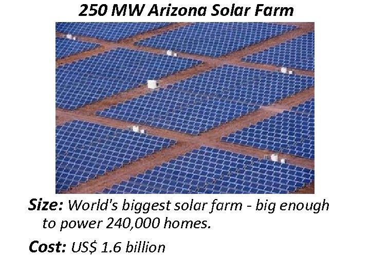 250 MW Arizona Solar Farm Size: World's biggest solar farm - big enough to