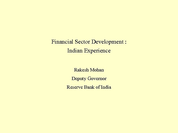 Financial Sector Development : Indian Experience Rakesh Mohan Deputy Governor Reserve Bank of India