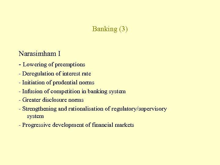 Banking (3) Narasimham I - Lowering of preemptions - Deregulation of interest rate -