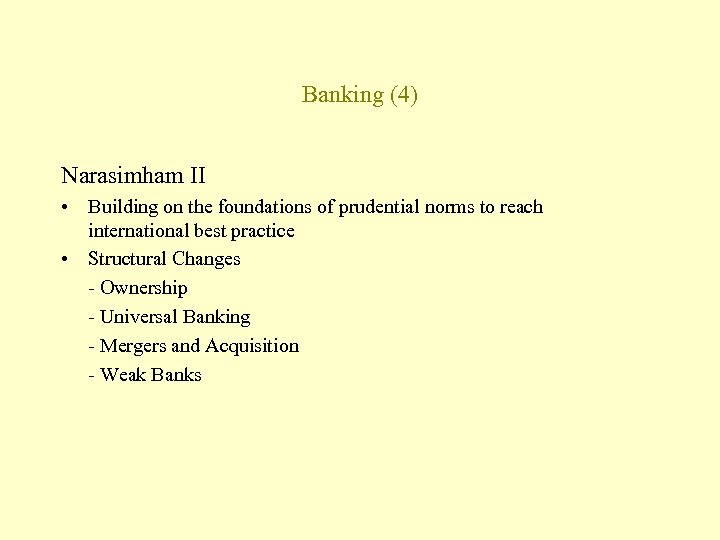 Banking (4) Narasimham II • Building on the foundations of prudential norms to reach