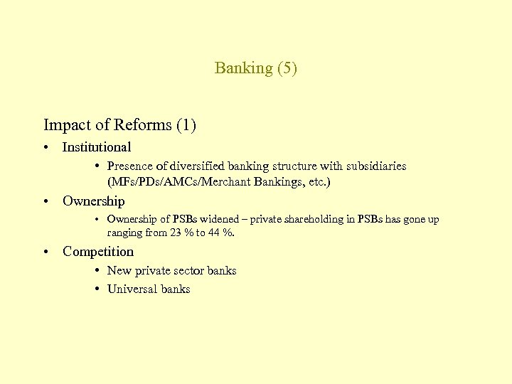 Banking (5) Impact of Reforms (1) • Institutional • Presence of diversified banking structure