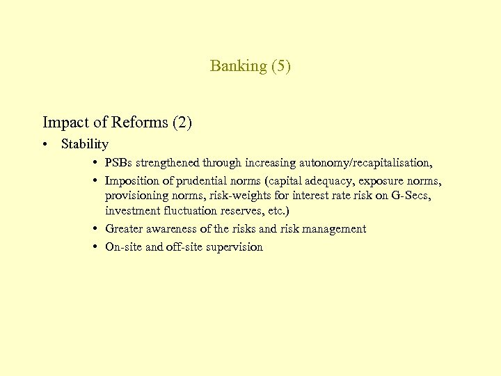 Banking (5) Impact of Reforms (2) • Stability • PSBs strengthened through increasing autonomy/recapitalisation,