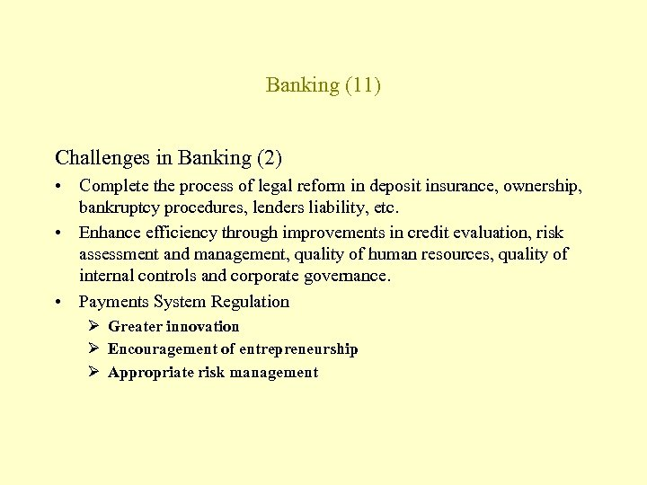 Banking (11) Challenges in Banking (2) • Complete the process of legal reform in
