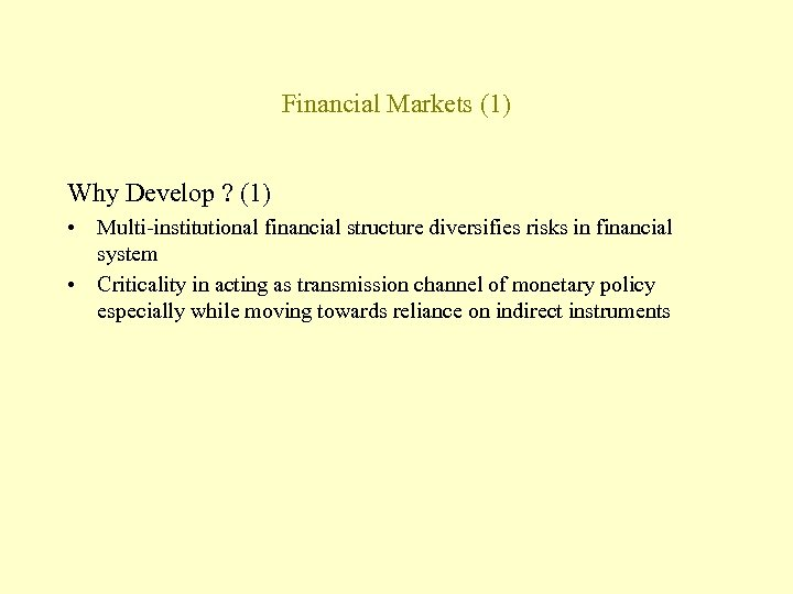 Financial Markets (1) Why Develop ? (1) • Multi-institutional financial structure diversifies risks in