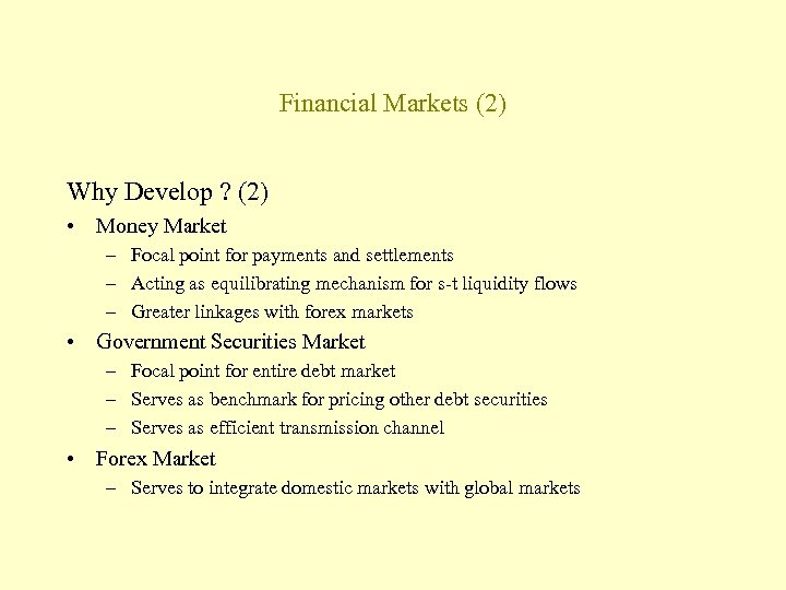 Financial Markets (2) Why Develop ? (2) • Money Market – Focal point for