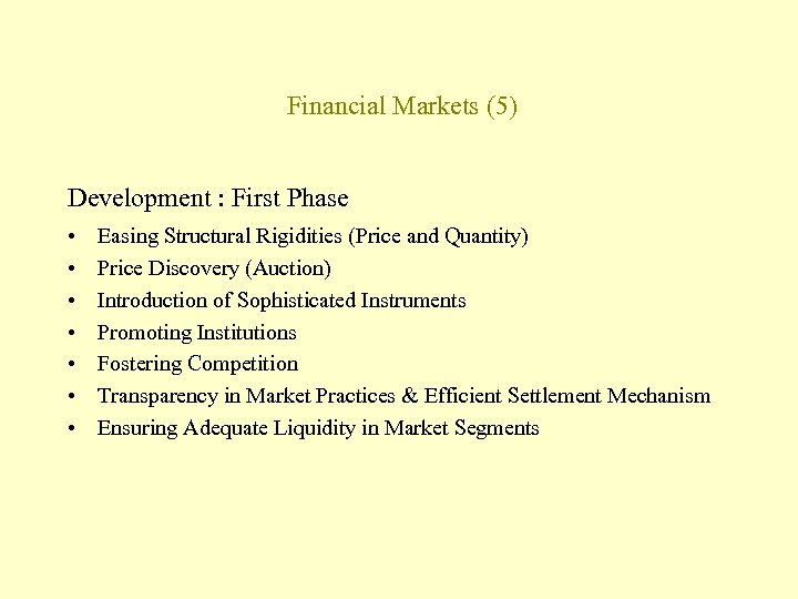 Financial Markets (5) Development : First Phase • • Easing Structural Rigidities (Price and