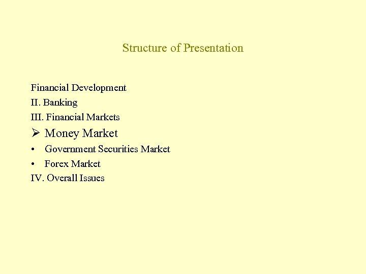 Structure of Presentation Financial Development II. Banking III. Financial Markets Ø Money Market •