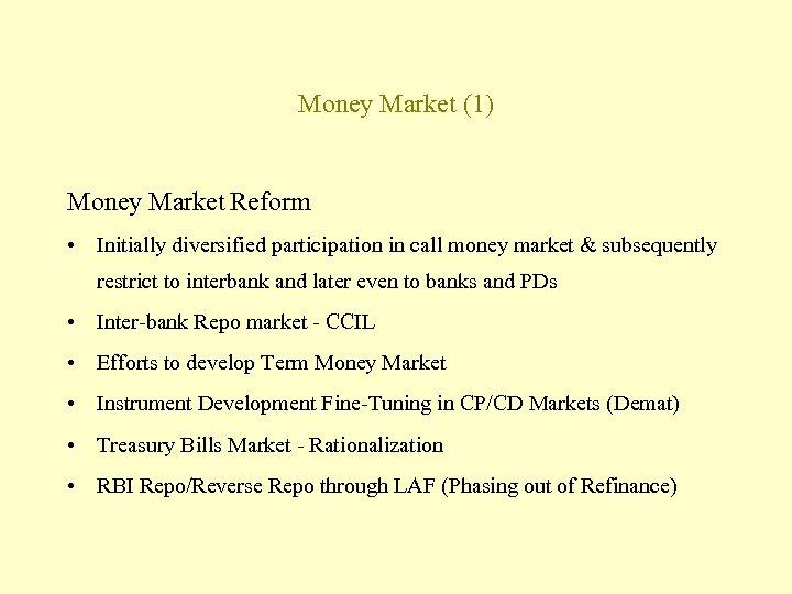 Money Market (1) Money Market Reform • Initially diversified participation in call money market