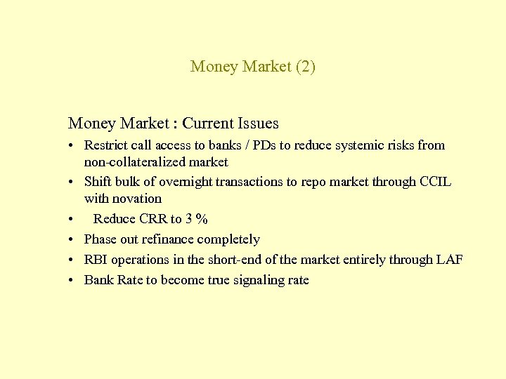 Money Market (2) Money Market : Current Issues • Restrict call access to banks