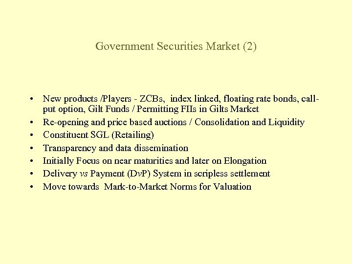 Government Securities Market (2) • New products /Players - ZCBs, index linked, floating rate