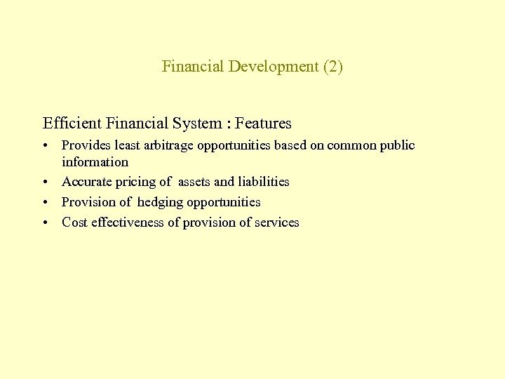 Financial Development (2) Efficient Financial System : Features • Provides least arbitrage opportunities based