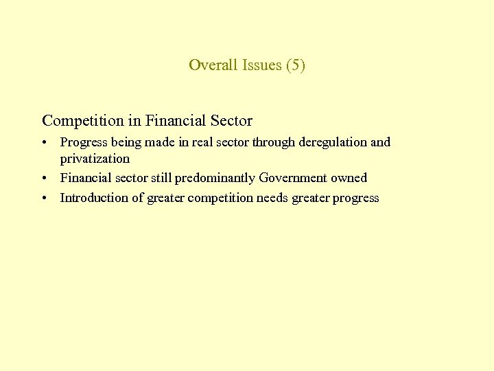 Overall Issues (5) Competition in Financial Sector • Progress being made in real sector