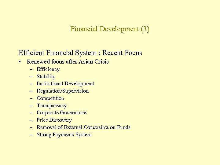 Financial Development (3) Efficient Financial System : Recent Focus • Renewed focus after Asian