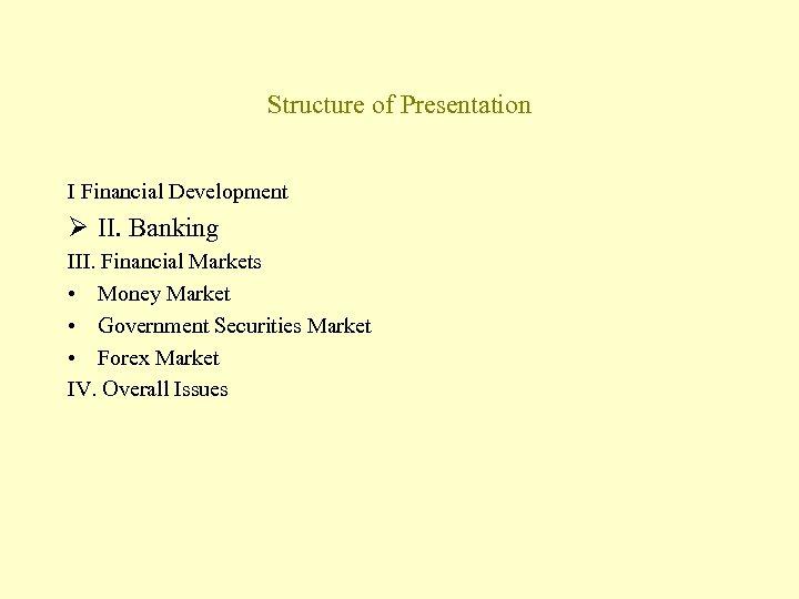Structure of Presentation I Financial Development Ø II. Banking III. Financial Markets • Money