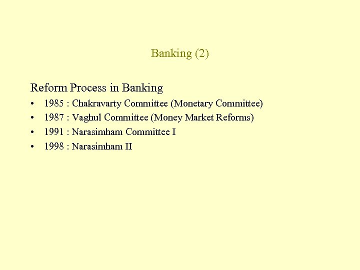 Banking (2) Reform Process in Banking • • 1985 : Chakravarty Committee (Monetary Committee)