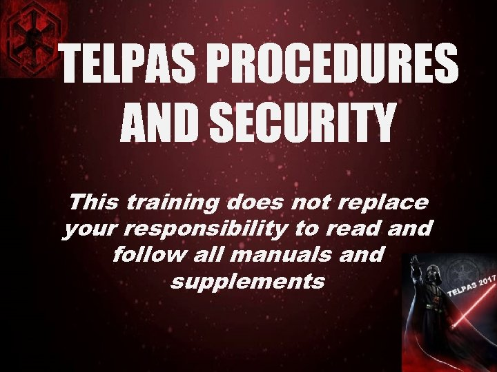 TELPAS PROCEDURES AND SECURITY This training does not replace your responsibility to read and