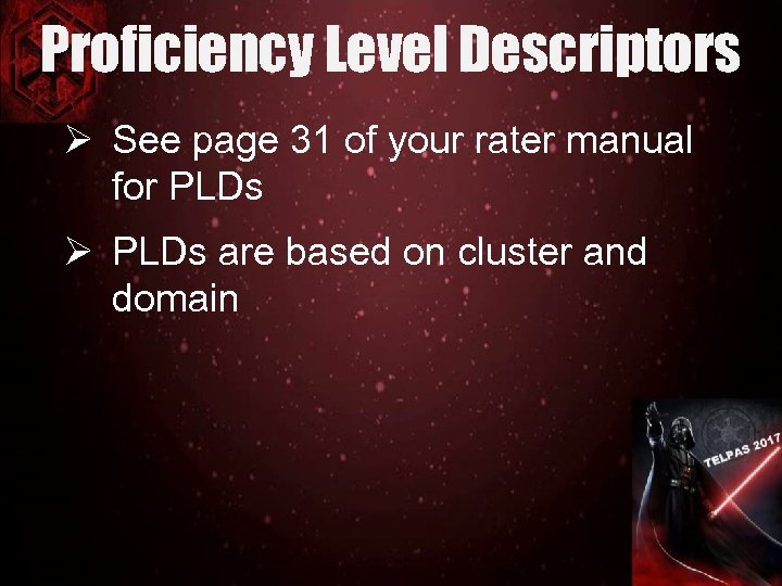 Proficiency Level Descriptors Ø See page 31 of your rater manual for PLDs Ø
