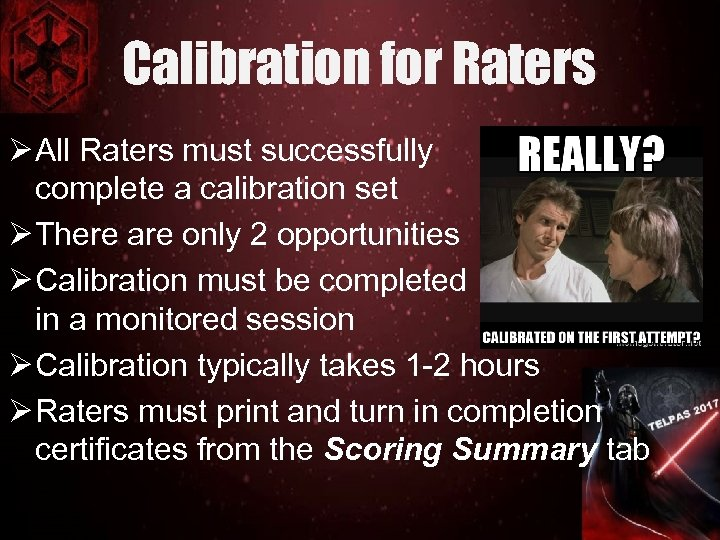 Calibration for Raters Ø All Raters must successfully complete a calibration set Ø There