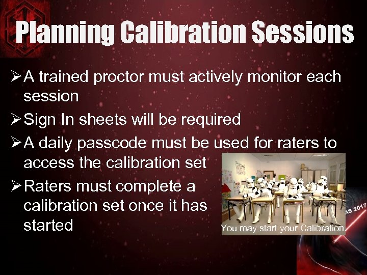 Planning Calibration Sessions Ø A trained proctor must actively monitor each session Ø Sign