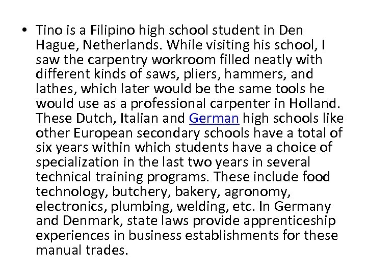 • Tino is a Filipino high school student in Den Hague, Netherlands. While
