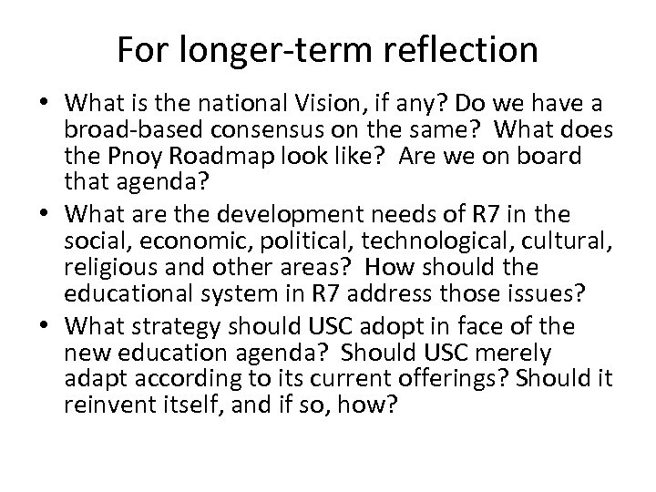 For longer-term reflection • What is the national Vision, if any? Do we have