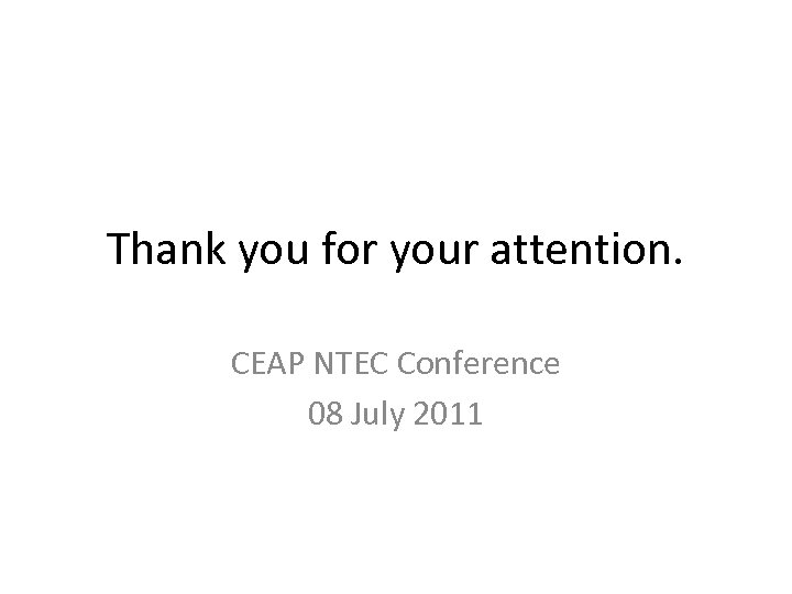 Thank you for your attention. CEAP NTEC Conference 08 July 2011