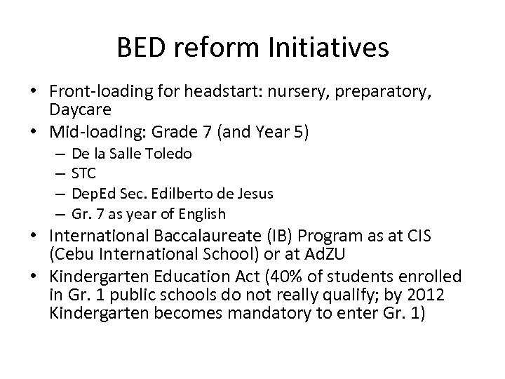 BED reform Initiatives • Front-loading for headstart: nursery, preparatory, Daycare • Mid-loading: Grade 7
