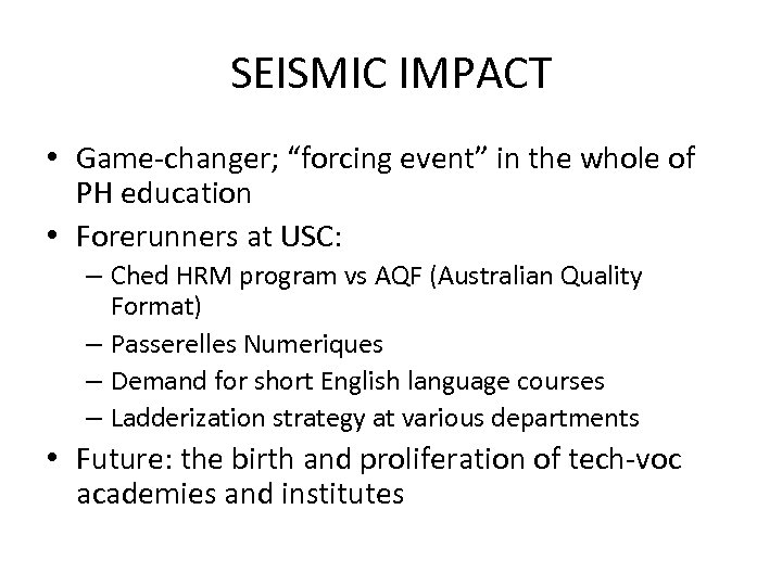 "SEISMIC IMPACT • Game-changer; ""forcing event"" in the whole of PH education • Forerunners"